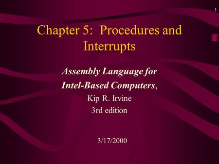 1 Chapter 5: Procedures and Interrupts Assembly Language for Intel-Based Computers, Kip R. Irvine 3rd edition 3/17/2000.