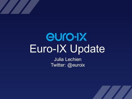 Euro-IX Update Julia Lechien RIPE SEE – Sofia, Bulgaria – 15/04/14 Euro-IX, An Association of Internet Exchanges Euro-IX is an association.