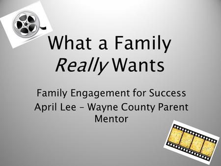 What a Family Really Wants Family Engagement for Success April Lee – Wayne County Parent Mentor.