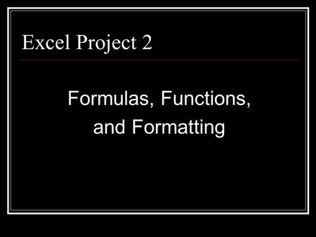 Excel Project 2 Formulas, Functions, and Formatting.
