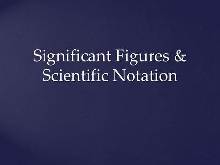 Significant Figures & Scientific Notation Significant Figures & Scientific Notation.