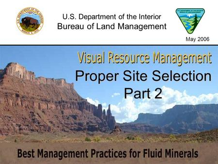 Proper Site Selection Part 2 U.S. Department of the Interior Bureau of Land Management May 2006.