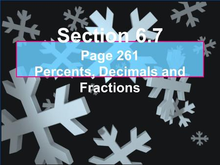 Section 6.7 Page 261 Percents, Decimals and Fractions.