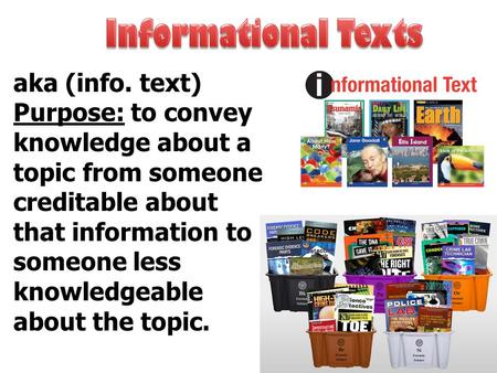 Aka (info. text) Purpose: to convey knowledge about a topic from someone creditable about that information to someone less knowledgeable about the topic.