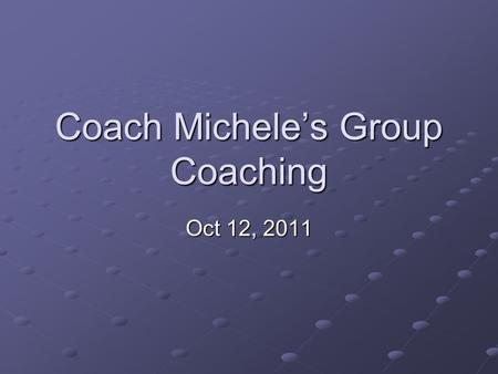 Coach Michele's Group Coaching Oct 12, 2011. 2Copyright (c) Michele Caron, 2011 Today's Topic Techniques: Techniques – Top Ten Things NOT To Do In a Coaching.