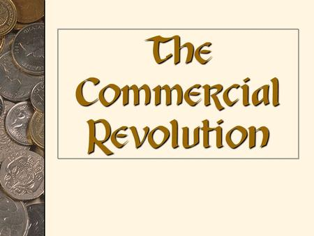 The Commercial Revolution. What do we know about the economy of the Middle Ages???
