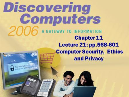 Chapter 11 Lecture 21: pp.568-601 Computer Security, Ethics and Privacy.
