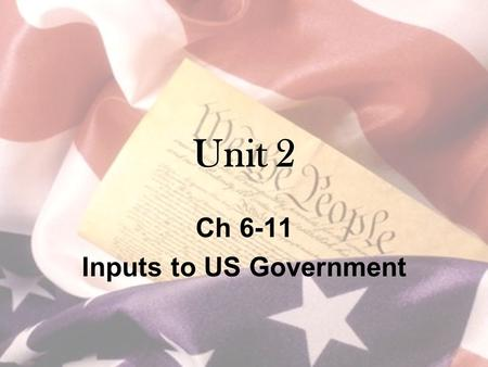 Unit 2 Ch 6-11 Inputs to US Government. Campaign Finance Early days –No restrictions on hard money Direct donations to candidates from people/organizations.