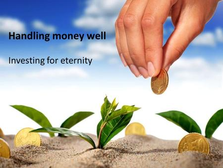 Following Jesus… in Luke's gospel Handling money well Investing for eternity.