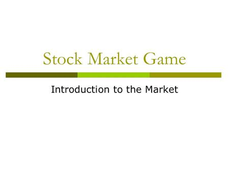 Stock Market Game Introduction to the Market. Stock Market Terms  Stock  Ticker  Dividend  Symbols  Public Company  Share  Portfolio  Brokerage.