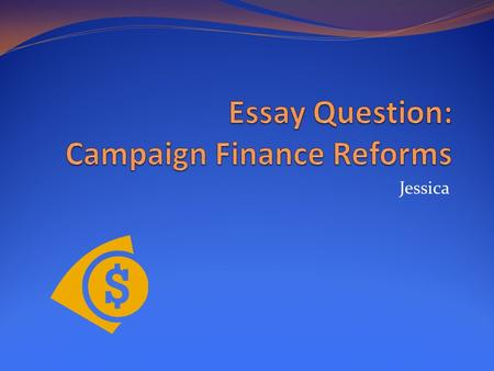 Essay Question: Campaign Finance Reforms