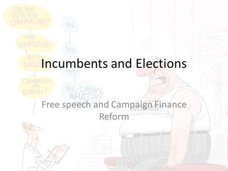 Incumbents and Elections Free speech and Campaign Finance Reform.