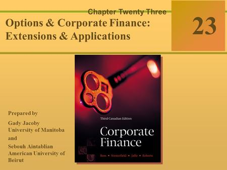 23-0 McGraw-Hill Ryerson © 2003 McGraw–Hill Ryerson Limited Corporate Finance Ross  Westerfield  Jaffe Sixth Edition 23 Chapter Twenty Three Options.