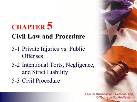 Law for Business and Personal Use © Thomson South-Western CHAPTER 5 Civil Law and Procedure 5-1Private Injuries vs. Public Offenses 5-2Intentional Torts,