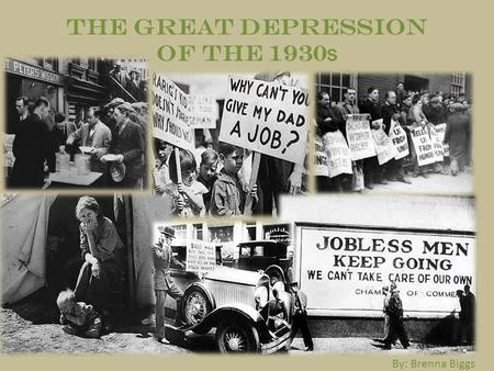 The Great Depression of the 1930 s By: Brenna Biggs.