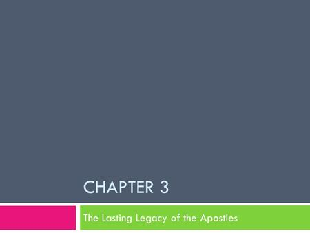 CHAPTER 3 The Lasting Legacy of the Apostles  With the Council of Jerusalem Gentiles were freed from Jewish Law  Small Christian communities sprang.