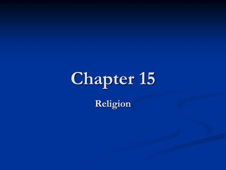 Chapter 15 Religion. Chapter Questions What is religion? What is religion? What does religion do in a society? What does religion do in a society? How.