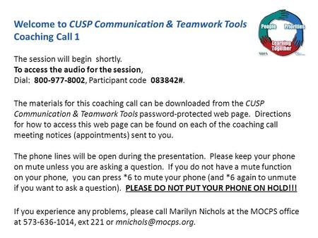 Welcome to CUSP Communication & Teamwork Tools Coaching Call 1 The session will begin shortly. To access the audio for the session, Dial: 800-977-8002,
