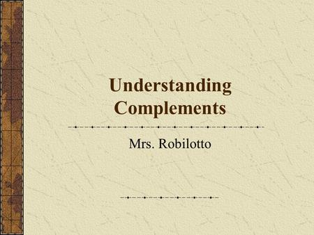 Understanding Complements Mrs. Robilotto. Before we get started… Key to getting this is identifying Action Verbs from Linking Verbs Action Verbs expresses.