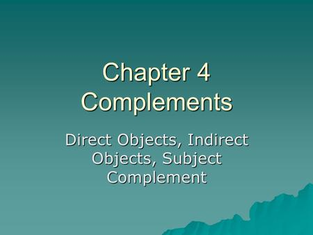 Direct Objects, Indirect Objects, Subject Complement