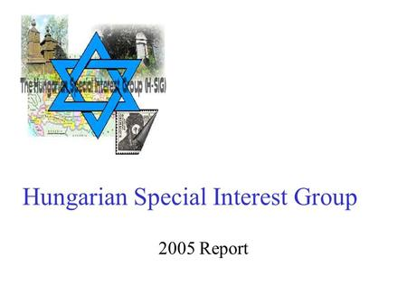 Hungarian Special Interest Group 2005 Report. Mission JewishGen's Hungarian Special Interest Group (H-SIG) is for those with Jewish roots in the area.
