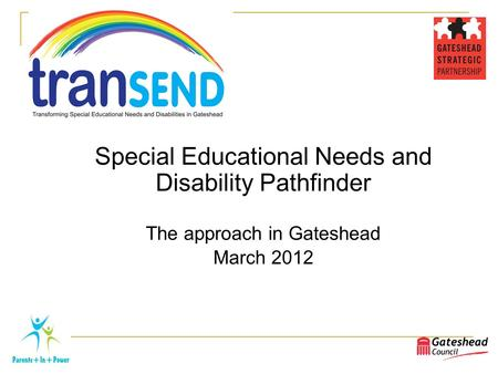 Special Educational Needs and Disability Pathfinder The approach in Gateshead March 2012.
