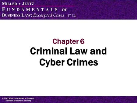 © 2007 West Legal Studies in Business, A Division of Thomson Learning Chapter 6 Criminal Law and Cyber Crimes.