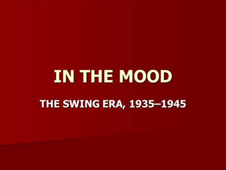 IN THE MOOD THE SWING ERA, 1935–1945.