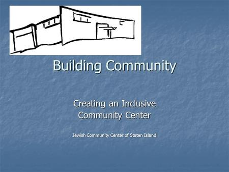 Building Community Creating an Inclusive Community Center Jewish Community Center of Staten Island.
