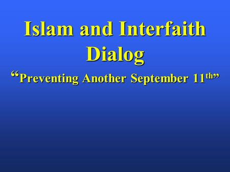 "Islam and Interfaith Dialog "" Preventing Another September 11 th """
