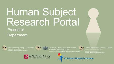Human Subject Research Portal Presenter Department Children's Hospital Colorado.