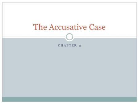 CHAPTER 2 The Accusative Case. Review of Chapter 1 In Chapter 1 you learned that Latin has 5 CASES. Two important facts to remember: 1. The case of a.