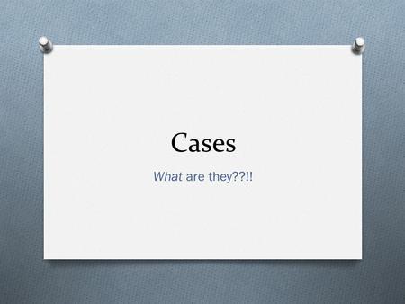 Cases What are they??!!. What are Cases in German? O Cases help organize sentences. O They help make sense of who is doing what to whom, why they are.