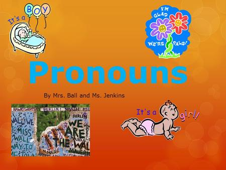 Pronouns By Mrs. Ball and Ms. Jenkins. Pronoun Review What is a pronoun?