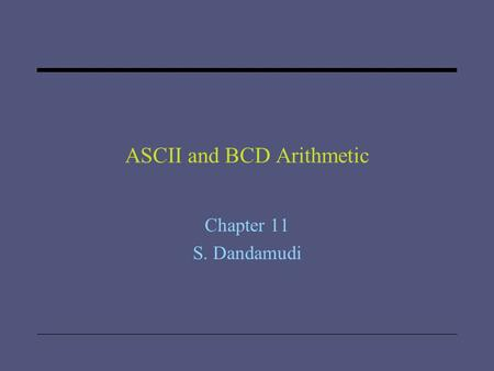 ASCII and BCD Arithmetic Chapter 11 S. Dandamudi.