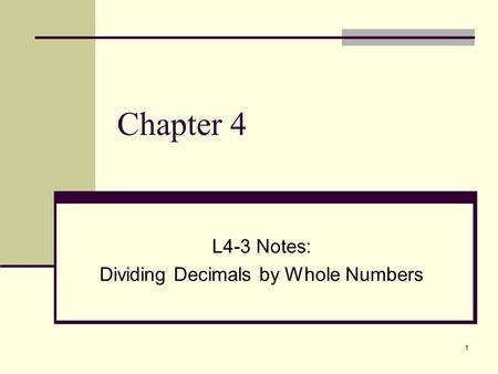 1 Chapter 4 L4-3 Notes: Dividing Decimals by Whole Numbers.