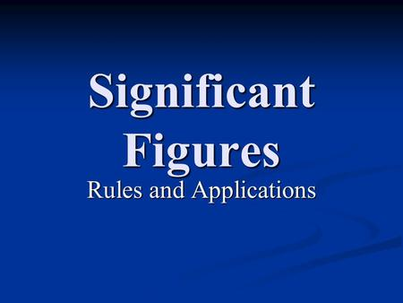 Significant Figures Rules and Applications. Rules for Determining Significant Figures 1.) All Non-Zero digits are Significant. 1.) All Non-Zero digits.