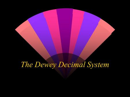 The Dewey Decimal System The Dewey Decimal System: w Was designed by Melville Dewey over 100 years ago. w Classifies nonfiction books according to the.