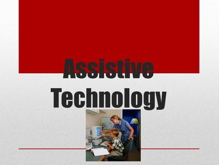 Assistive Technology. Assistive Technology is any tool that helps students with disabilities do things more quickly, easily, or independently. What is.