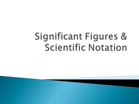  Significant figures are the figures that are known with a degree of certainty.