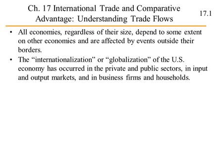 17.1 Ch. 17 International Trade and Comparative Advantage: Understanding Trade Flows All economies, regardless of their size, depend to some extent on.