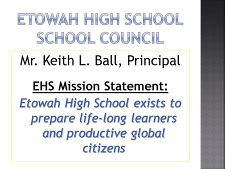 Mr. Keith L. Ball, Principal EHS Mission Statement: Etowah High School exists to prepare life-long learners and productive global citizens.
