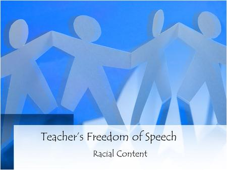 Teacher's Freedom of Speech Racial Content. Teacher Freedoms Teachers do not lose their rights as a condition of accepting employment with a public school.