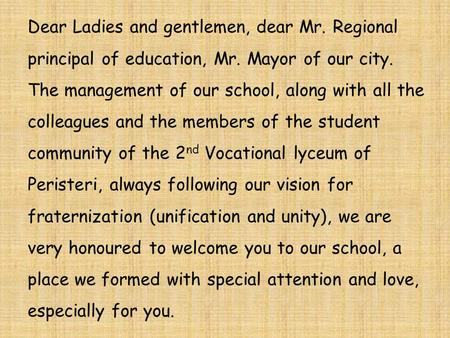 Dear Ladies and gentlemen, dear Mr. Regional principal of education, Mr. Mayor of our city. The management of our school, along with all the colleagues.