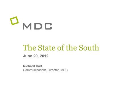 The State of the South June 29, 2012 Richard Hart Communications Director, MDC.