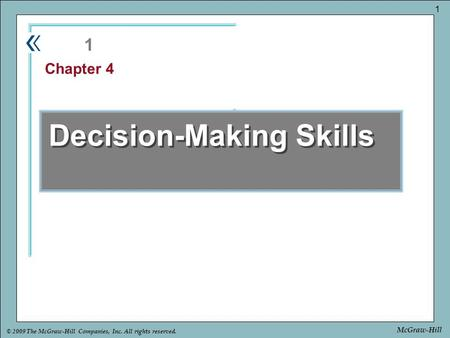 Part Chapter © 2009 The McGraw-Hill Companies, Inc. All rights reserved. 1 McGraw-Hill Decision-Making Skills 1 Chapter 4.