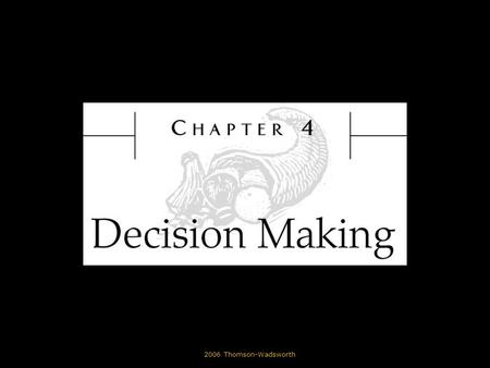 © 2006 Thomson-Wadsworth. Learning Objectives Define decision making. Describe how critical thinking skills are used in decision making. State how decisions.