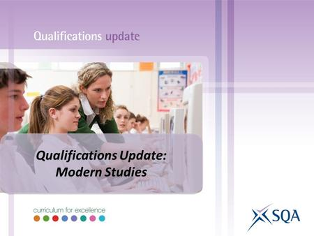 Qualifications Update: Modern Studies Qualifications Update: Modern Studies.