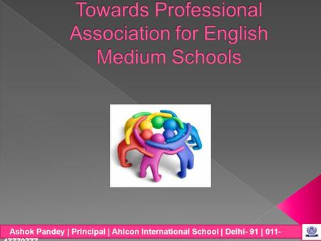 Ashok Pandey | Principal | Ahlcon International School | Delhi- 91 | 011- 47770777.