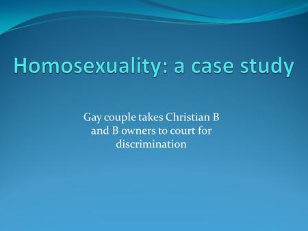Gay couple takes Christian B and B owners to court for discrimination.